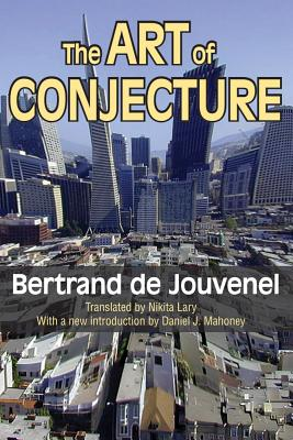 The Art of Conjecture By De Jouvenel, Bertrand/ Mahoney, Daniel J. (INT)
