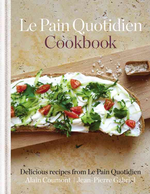 Le Pain Quotidien Cookbook By Coumont, Alain/ Gabriel, Jean-Pierre (CON)